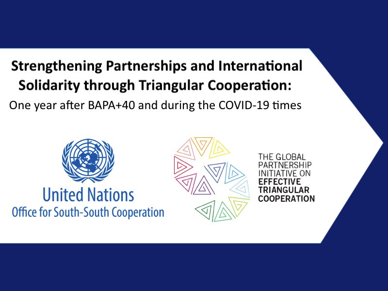 Strengthening Partnership and International Solidarity through Triangular Cooperation: One year after BAPA+40 and during the COVID-19 times
